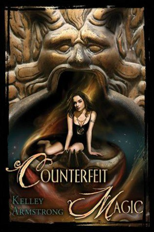Counterfeit Magic by Kelley Armstrong