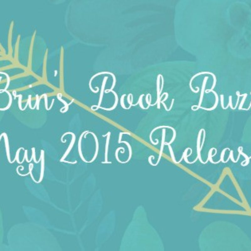 Brin's Book Buzz: May 2015 Releases