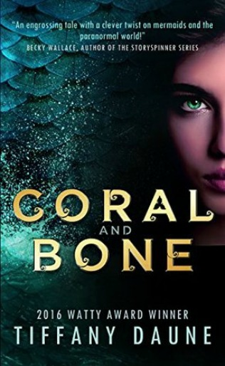 Coral and Bone (The Siren Chronicles, #1) by Tiffany Daune
