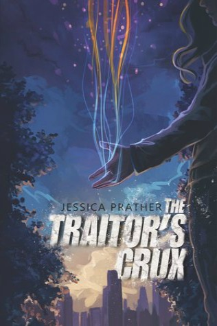 The Traitor's Crux (The Dark Powers #1) by Jessica Prather