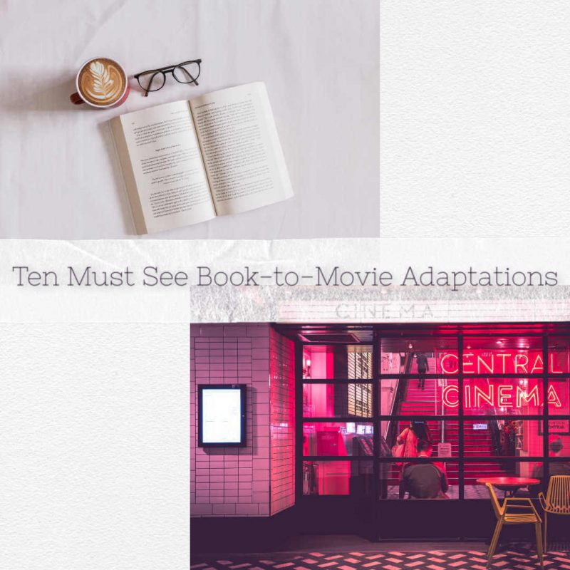 Ten Must See Book-to-Movie Adaptations