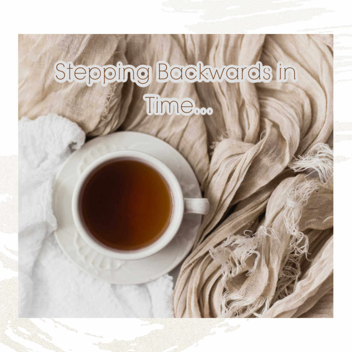 stepping backwards in time