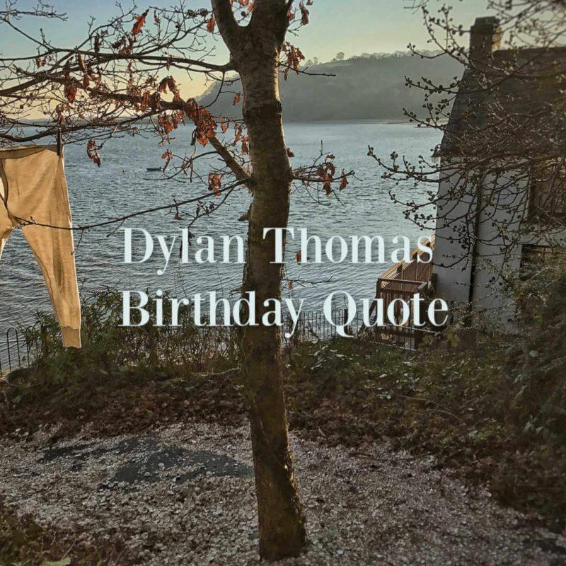 Dylan Thomas Birthday Quote